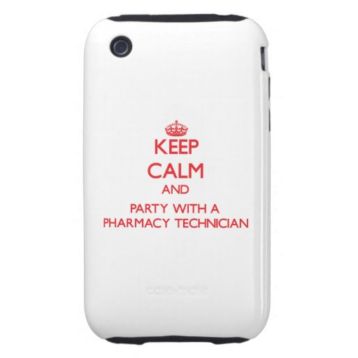 Keep Calm and Party With a Pharmacy Technician iPhone 3 Tough Case