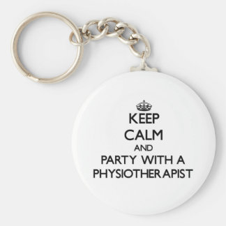 Keep Calm and Party With a Physiotherapist Keychain