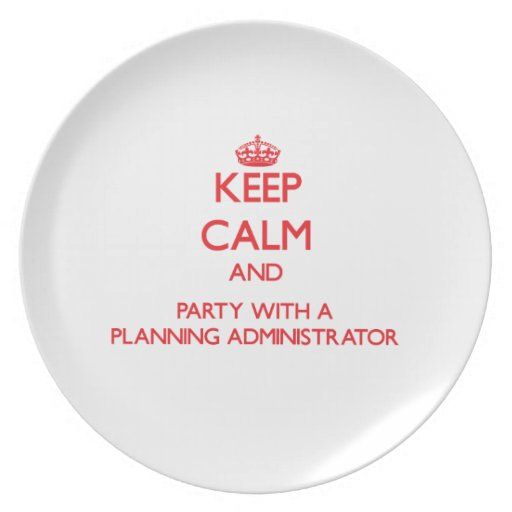 Keep Calm and Party With a Planning Administrator Plates