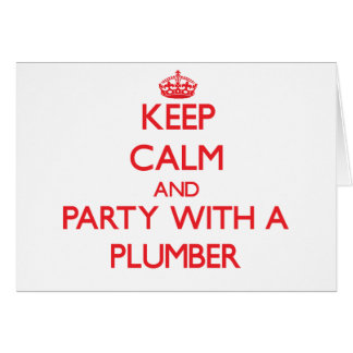 Keep Calm and Party With a Plumber Greeting Card