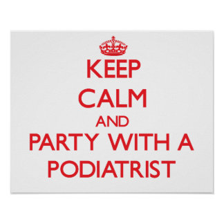 Keep Calm and Party With a Podiatrist Posters