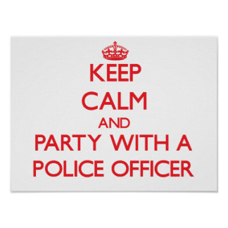 Keep Calm and Party With a Police Officer Poster