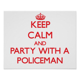 Keep Calm and Party With a Policeman Poster