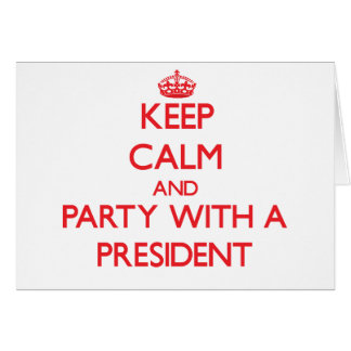 Keep Calm and Party With a President Greeting Card