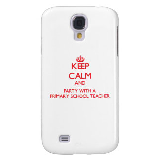 Keep Calm and Party With a Primary School Teacher Galaxy S4 Case