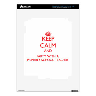 Keep Calm and Party With a Primary School Teacher Skins For iPad 3