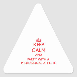 Keep Calm and Party With a Professional Athlete Triangle Sticker