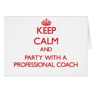 Keep Calm and Party With a Professional Coach Greeting Card