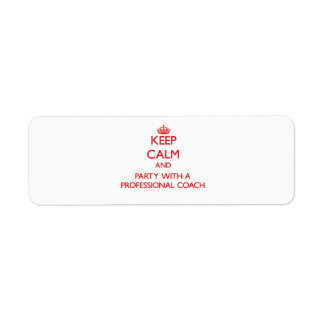 Keep Calm and Party With a Professional Coach Return Address Label