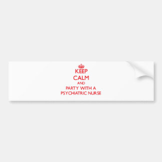 Keep Calm and Party With a Psychiatric Nurse Car Bumper Sticker
