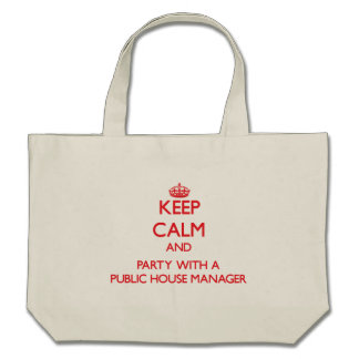 Keep Calm and Party With a Public House Manager Bags