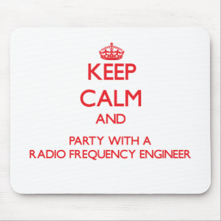Keep Calm and Party With a Radio Frequency Enginee Mouse Pad