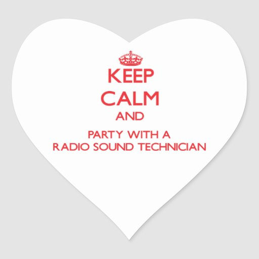 Keep Calm and Party With a Radio Sound Technician Heart Stickers