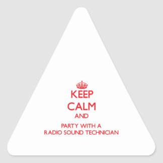 Keep Calm and Party With a Radio Sound Technician Triangle Sticker