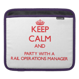 Keep Calm and Party With a Rail Operations Manager Sleeves For iPads
