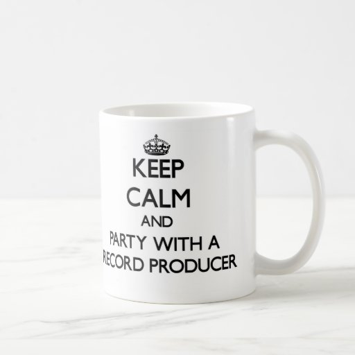 Keep Calm and Party With a Record Producer Mugs