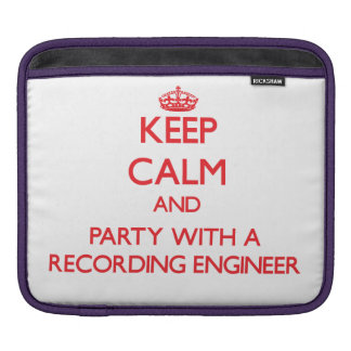 Keep Calm and Party With a Recording Engineer iPad Sleeves