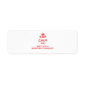 Keep Calm and Party With a Recruitment Consultant Return Address Label
