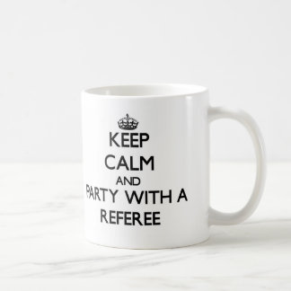 Keep Calm and Party With a Referee Coffee Mug