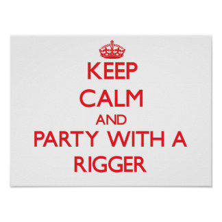Keep Calm and Party With a Rigger Poster