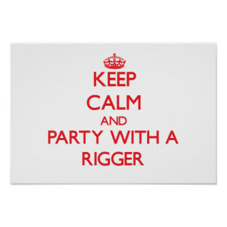 Keep Calm and Party With a Rigger Posters