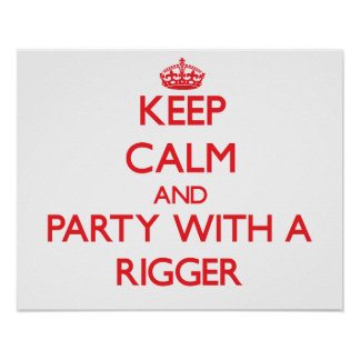 Keep Calm and Party With a Rigger Print