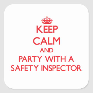 Keep Calm and Party With a Safety Inspector Square Stickers
