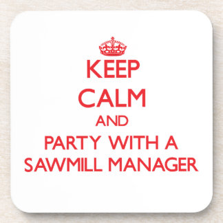 Keep Calm and Party With a Sawmill Manager Coaster