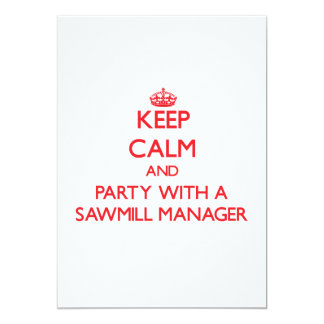 Keep Calm and Party With a Sawmill Manager Custom Invitations