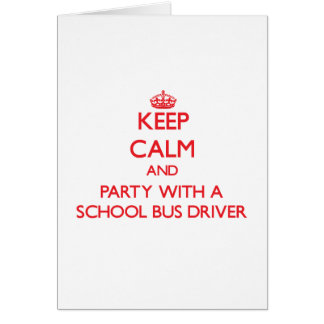 Keep Calm and Party With a School Bus Driver Greeting Card