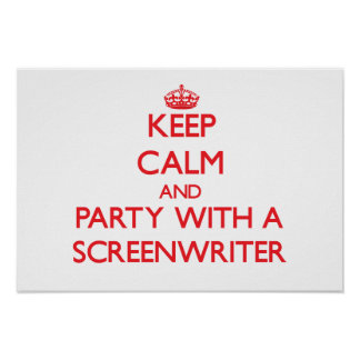 Keep Calm and Party With a Screenwriter Poster