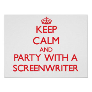 Keep Calm and Party With a Screenwriter Print