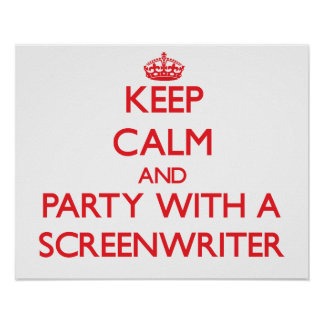 Keep Calm and Party With a Screenwriter Posters