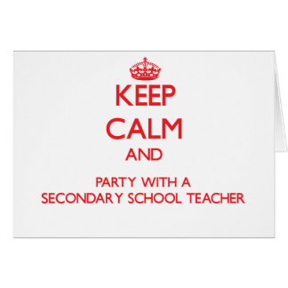 Keep Calm and Party With a Secondary School Teache Greeting Cards
