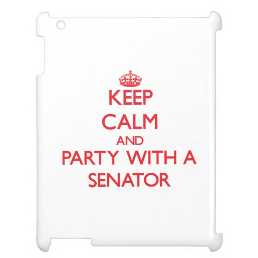 Keep Calm and Party With a Senator Case For The iPad 2 3 4