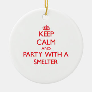 Keep Calm and Party With a Smelter Ornament