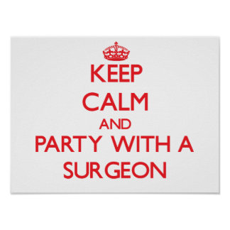 Keep Calm and Party With a Surgeon Posters