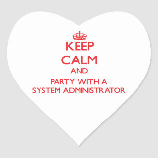 Keep Calm and Party With a System Administrator Heart Sticker