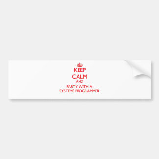 Keep Calm and Party With a Systems Programmer Car Bumper Sticker