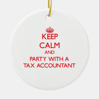 Keep Calm and Party With a Tax Accountant Ceramic Ornament
