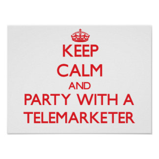 Keep Calm and Party With a Telemarketer Poster