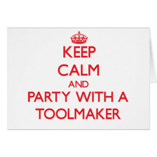 Keep Calm and Party With a Toolmaker Greeting Card