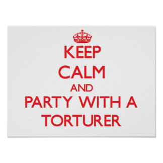 Keep Calm and Party With a Torturer Print