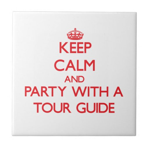 Keep Calm and Party With a Tour Guide Ceramic Tiles