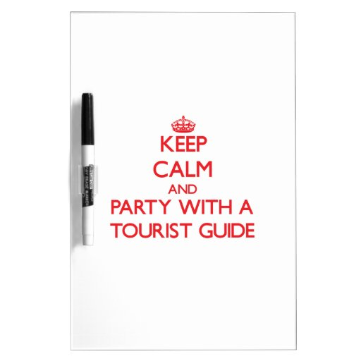 Keep Calm and Party With a Tourist Guide Dry-Erase Boards