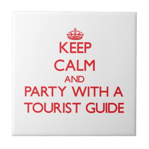 Keep Calm and Party With a Tourist Guide Ceramic Tiles