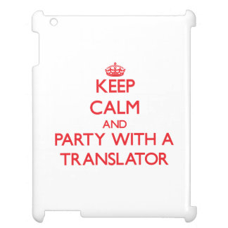 Keep Calm and Party With a Translator iPad Covers