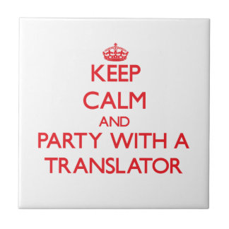 Keep Calm and Party With a Translator Tile