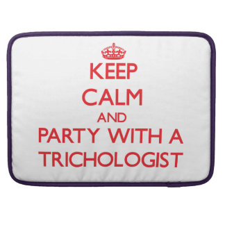 Keep Calm and Party With a Trichologist Sleeve For MacBooks