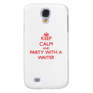 Keep Calm and Party With a Waiter Samsung Galaxy S4 Cases